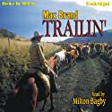 Trailin' (       UNABRIDGED) by Max Brand Narrated by Milton Bagby