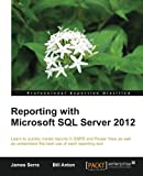 James Serra Reporting with Microsoft SQL Server 2012 (Professional Experience Distilled)