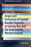 img - for Origin and Formation of Coastal Boulder Deposits at Galway Bay and the Aran Islands, Western Ireland (SpringerBriefs in Geography) book / textbook / text book
