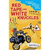 Red Tape and White Knuckles: One Woman's Motorcycle Adventure through Africaby Lois Pryce