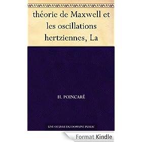 th�orie de Maxwell et les oscillations hertziennes, La