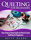 Quilting for Beginners: Your Step by Step Guide on how to Learn Quilting for Beginners (patterns)
