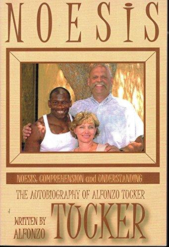 Noesis: Comprehension and Understanding - The Autobiography of Alfonzo Tucker, Alfonzo Tucker