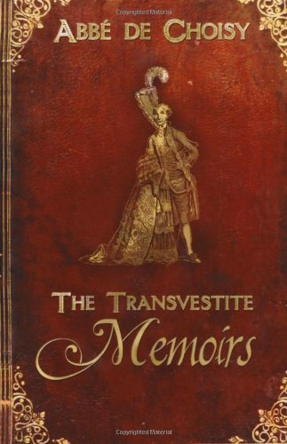 The Transvestite Memoirs of the Abbe de Choisy