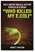 God's Ancient Biblical Mystery Revealed In a Dream: Who Killed My E.Coli