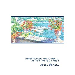 Impressionism: The Authentic Method-Parts 1, 2, and 3