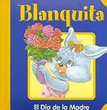 Blanquita - El Dia de La Madre (Spanish Edition)