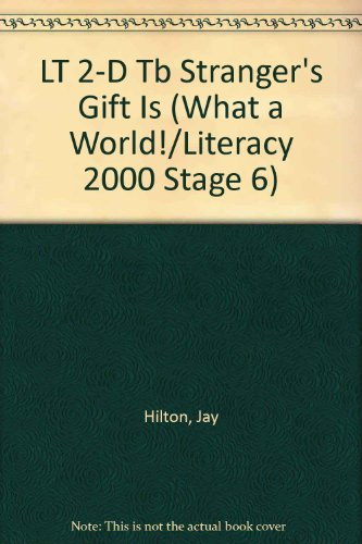 LT 2-D Tb Stranger's Gift Is (What a World!/Literacy 2000 Stage 6)