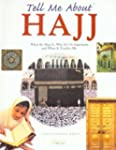 Tell Me About Hajj: What the Hajj is,...
