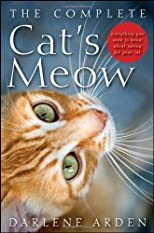 The Complete Cat&#39;s Meow: Everything You Need to Know about Caring for Your Cat