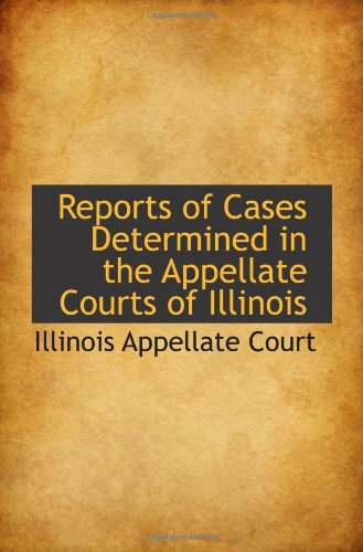 Reports of Cases Determined in the Appellate Courts of Illinois