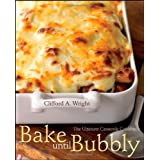 Bake Until Bubbly: The Ultimate Casserole Cookbook ~ Clifford A. Wright