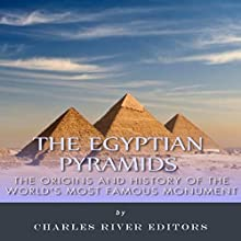 The Egyptian Pyramids: The Origins and History of the World's Most Famous Monument (       UNABRIDGED) by Charles River Editors Narrated by Colin Fluxman