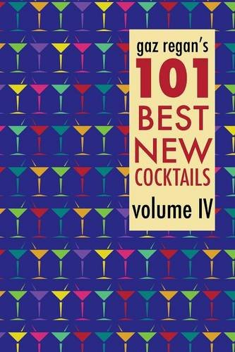 gaz regan's 101 Best New Cocktails, Volume IV