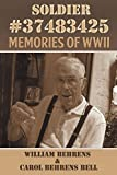 img - for Soldier #37483425: Memories of WWII by Behrens, William, Behrens Bell, Carol (2014) Paperback book / textbook / text book