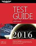 "Airframe Test Guide 2016: The ""Fast-Track"" to Study for and Pass the Aviation Maintenance Technician Knowledge Exam (Fast-track Test Guides)"