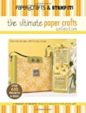 The Ultimate Paper Crafts Collection (Leisure Arts #15948): Paper Crafts® magazine & Stamp It!