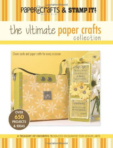 The Ultimate Paper Crafts Collection (Leisure Arts #15948): Paper Crafts? Magazine & Stamp It! front-740028