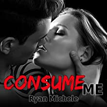 Consume Me: Ravage MC, Book 3 Audiobook by Ryan Michele Narrated by Christian Fox, Lucy Rivers