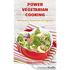 Power Vegetarian Cooking: with Quinoa, Buckwheat and Legumes (Vegetarian Diet, Vegetarian Cookbook, Healthy Eating Book 1) (English Edition)
