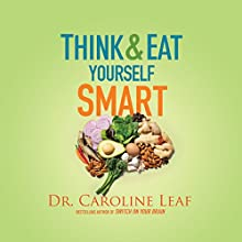 Think and Eat Yourself Smart: A Neuroscientific Approach to a Sharper Mind and Healthier Life Audiobook by Caroline Leaf Narrated by Teri Clark Linden