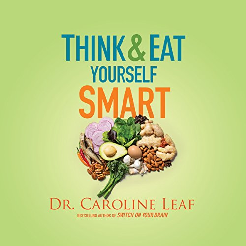Download Think and Eat Yourself Smart: A Neuroscientific Approach to a Sharper Mind and Healthier Life