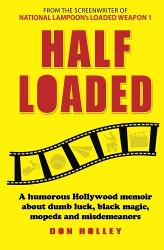 Half Loaded: A humorous Hollywood memoir about dumb luck, black magic, mopeds and misdemeanors