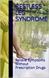Restless Leg Syndrome: Relieve Symptoms Without Prescription Drugs