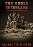 The Whole Enchilada: A Payton Claymore & John Raines Novel