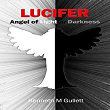 Lucifer: Angel of Light or Darkness Audiobook by Kenneth Gullett Narrated by Michael Hanko