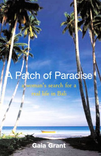 A Patch of Paradise: A woman's search for a real life in Bali. (prologue & epilogue sample)