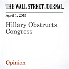 Hillary Obstructs Congress (       UNABRIDGED) by The Wall Street Journal Narrated by Ken Borgers