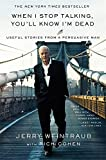 img - for When I Stop Talking, You'll Know I'm Dead: Useful Stories from a Persuasive Man by Jerry Weintraub (5-May-2011) Paperback book / textbook / text book