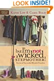 But I'm NOT a Wicked Stepmother!: Secrets of Successful Blended Families