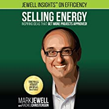 Selling Energy: Inspiring Ideas That Get More Projects Approved! Audiobook by Mark T. Jewell, Rachel A. Christenson Narrated by Mark Jewell
