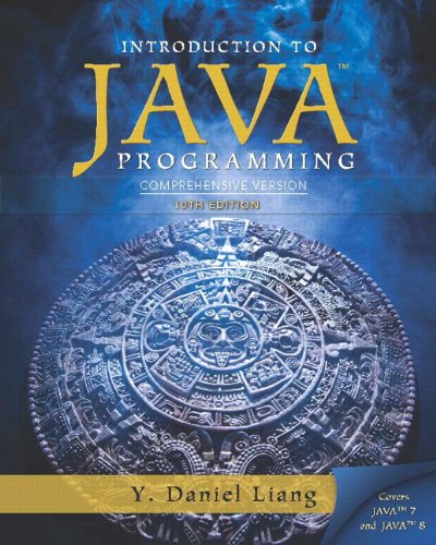 Intro to Java Programming, Comprehensive Version (10th Edition), by Y. Daniel Liang