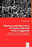img - for Startup and Recovery of Fault-Tolerant Time-Triggered Communication: With a Focus on Bus-Based and Switch-Based Network Topologies book / textbook / text book