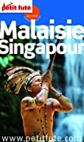 Malaisie - Singapour 2014-2015 Petit Fut� (avec cartes, photos + avis des lecteurs)