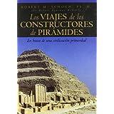 Los viajes de los constructores de pirámides: En busca de una civilización primordial (Historia)