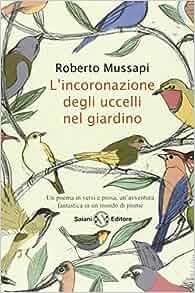 Lincoronazione degli uccelli nel giardino: Roberto ...