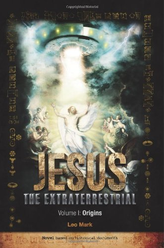 Jesus The Extraterrestrial: Origins