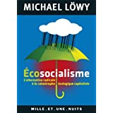 �cosocialisme : L'alternative radicale � la catastrophe �cologique capitalistepar Michael L�wy