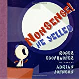 Nonsense!  He Yelled ~ Roger Eschbacher