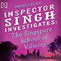 The Singapore School of Villainy: Inspector Singh Investigates Series: Book 3 Hörbuch von Shamini Flint Gesprochen von: Jonathan Keeble