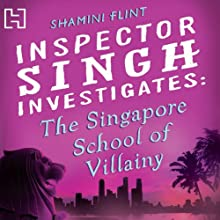 The Singapore School of Villainy: Inspector Singh Investigates Series: Book 3   Livre audio Auteur(s) : Shamini Flint Narrateur(s) : Jonathan Keeble