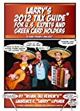 img - for Larry's 2012 Tax Guide For U.S. Expats & Green Card Holders - In User-Friendly English! book / textbook / text book