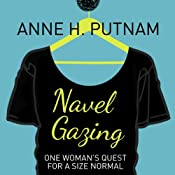 Navel Gazing: One Woman's Quest for a Size Normal | [Anne H. Putnam]
