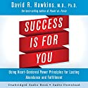 Success Is for You: Using Heart-Centered Power Principles for Lasting Abundance and Fulfillment Hörbuch von David R. Hawkins Gesprochen von: Peter Lownds