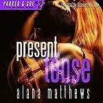 Present Tense: Parker & Coe, Love and Bullets, Book 2 | Alana Matthews