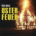 Osterfeuer Hörbuch von Ella Danz Gesprochen von: Antje Temler